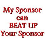 My Sppnsor Can Beat Up Your Sponsor